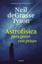 astrofisica para gente con prisas neil degrasse tyson 9788449333934