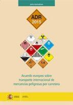 adr 2015: acuerdo europeo sobre transporte internacional de mercancias peligrosas por carretera-9788449809934