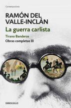la guerra carlista. tirano banderas (obras completas valle inclán 3) (ebook) ramon maria del valle inclan 9788466340434