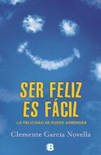 ser feliz es facil: la felicidad se puede aprender clemente garcia novella 9788466654234