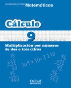 El libro de Cuaderno matematicas: calculo 9: multiplicacion por numeros de do s o tres cifras (educacion primaria) autor VV.AA. DOC!