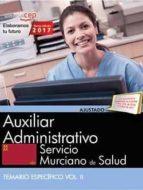 auxiliar administrativo. servicio murciano de salud: temario especifico (vol. ii) 9788468180434