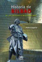 historia de bilbao: de los origenes a nuestros dias-pedro ugarte-9788471485434