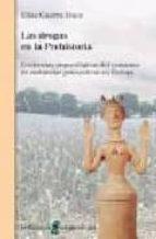 las drogas en la prehistoria: evidencias arqueologicas del consum o de sustancias psicoactivas en europa-elisa guerra doce-9788472903234