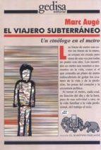 el viajero subterraneo: un etnologo en el metro marc auge 9788474326734