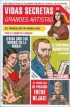 vidas secretas de grandes artistas: lo que nunca se revelo de los grandes maestros de la pintura y de la escultura-elizabeth lunday-9788475566634