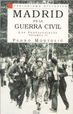 madrid en la guerra civil, los protagonistas (vol. ii) pedro montoliu 9788477370734