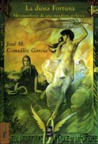 la diosa fortuna: metamorfosis de una metafora politica-jose m. gonzalez garcia-9788477747734