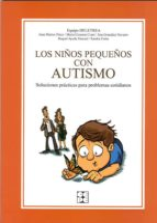 los niños pequeños con autismo. soluciones practicas para proble mas cotidianos.-9788478696734
