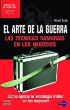 el arte de la guerra: las tecnicas samurais en los negocios: como aplicar la estrategia militar en los negocios-robert scott-9788479277734