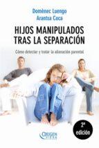 hijos manipulados tras la separacion: como detectar y tratar la a lienacion parental domenec luengo 9788483304334