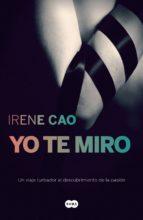 yo te miro (trilogía de los sentidos 1) (ebook) irene cao 9788483655634