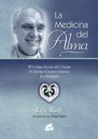 la medicina del alma: el codigo secreto del cuerpo, el idioma cre ativo interior, la intuicion eric rolf 9788484450634
