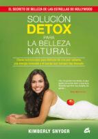 solucion detox para la belleza natural kimberly snyder 9788484455134