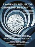 examenes resueltos geometria descriptiva: arquitectura tecnica un iversidad de alicante, curso 2004 2005. curso 2005 2006, curso 2006 2007 jorge domenech roma 9788484546634