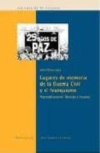 lugares de memoria de la guerra civil y el franquismo 9788484892434