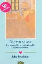volver a casa: recuperacion y reivindicacion del niño interno ( 10º ed.)-john bradshaw-9788487598234