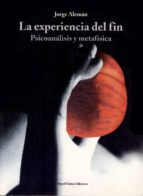 la experiencia del fin: psicoanalisis y metafisica jorge aleman lavigne 9788488326034