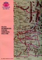 galicia incomunicada por red viaria en el siglo xviii m.j. garcia fuentes de la fuente 9788489694934