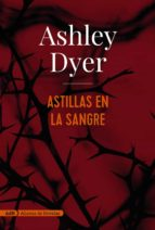 astillas en la sangre (adn) ashley dyer 9788491810834