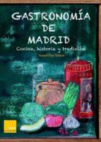 gastronomía de madrid: cocina, historia y tradición-ismael diaz yubero-9788494124334