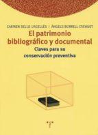 el patrimonio bibliografico y documental: claves para su conserva cion preventiva-carmen bello-angels borrell i crehuet-9788497040334