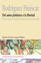 del amor platonico a la libertad: textos para un desarrollo histo rico de la filosofia antonio rodriguez huescar 9788497426534