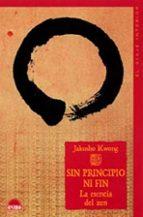 sin principio ni fin: la esencia del zen jakusho kwong 9788497541534
