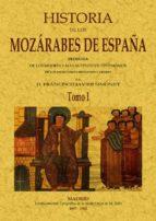 historia de los mozarabes de españa: deducida de los mejores y ma s autenticos testimonios de los escritores cristianos y arabes (facsimil) francisco javier simonet 9788497611534