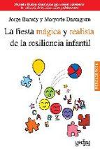 la fiesta magica y realista de la resiliencia infantil: manual y tecnicas terapeuticas para apoyar y promover la resiliencia de los niños, niñas y adolescentes-jorge barudy-9788497846134