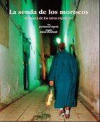 la senda de los moriscos: en busca de los otros españoles-jose manuel fajardo-9788497852234