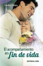 el acompañamiento en fin de vida (ebook)-carolina elizasu miguens-9788498429534