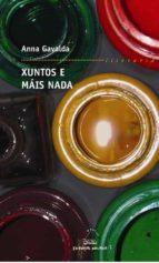 xuntos e mais nada-anna gavalda-9788498650334
