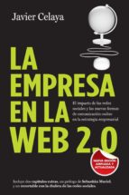 la empresa en la web 2.0: el impacto de las redes sociales y las nuevas formas de comunicacion en la estrategia empresarial javier celaya 9788498751734