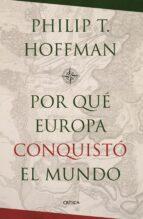 ¿por qué europa conquistó el mundo? philip t. hoffman 9788498929034