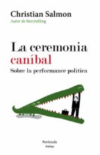 la ceremonia caníbal: sobre la performance política christian salmon 9788499422534