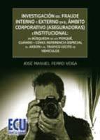 INVESTIGACIÓN DEL FRAUDE INTERNO Y EXTERNO EN EL ÁMBITO CORPORATIVO (ASEGURADORAS) E INSTITUCIONAL: