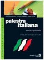 palestra italiana 1. esercizi di grammatica (livello elementare/p re intermedio) anna maria barreca concetta cogliandro gisella murgia 9788875733834