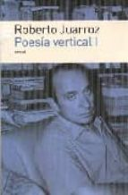 poesia vertical i: primera a novena poesia vertical-roberto juarroz-9789500427234