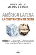 américa latina. la construcción del orden (ebook)-waldo ansaldi-9789871496334
