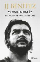 tengo a papa: las ultimas horas del che (ejemplar firmado por el autor)-j.j. benitez-2910020854744