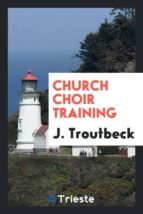 El libro de Church choir training autor J. TROUTBECK TXT!