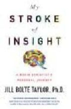 MY STROKE OF INSIGHT: A BRAIN SICENTIST S PERSONAL JOURNEY
