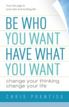 be who you want, have what you want (ebook) chris prentiss 9780943015644
