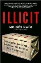 illicit: how smugglers, traffickers, and copycats are hijacking t he global economy-moises naim-9781400078844