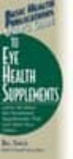 User's guide to eye health supplements por Bill sardi 978-1591200444 ePUB iBook PDF