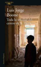 toda la soledad del centro de la tierra (ebook) 9786073174244