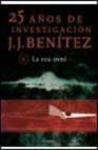 la era ovni (25 años de investigacion, 6)-j.j. benitez-9788408029144