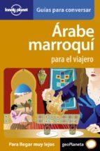arabe marroqui para el viajero (lonely planet: guias para conversar) 9788408077244