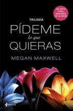 trilogía pídeme lo que quieras (ebook)-megan maxwell-9788408123644